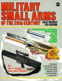 Military Small Arms of the 20th Century: A Comprehensive Illustrated Encyclopaedia of the World's...
