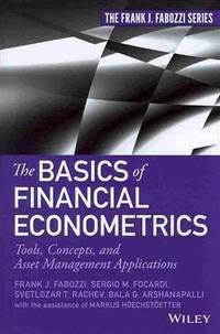 Basics of Financial Econometrics Tools, Concepts, and Asset Management Applications