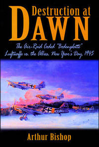 """Destruction at dawn: The air-raid coded """"Bodenplatte"""" : Luftwaffe vs. the allies, New Year's Day, 1945"""