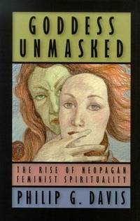GODDESS UNMASKED: THE RISE OF NEOPAGAN FEMINIST SPIRITUALITY