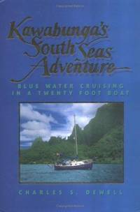 Kawabunga's South Seas Adventure: Blue Water Cruising in a Twenty Foot Boat (Microexplorer)