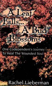 A Leaf Falls .. a Bud Blossoms: One Codependent's Journey to Heal the Wounded Soul