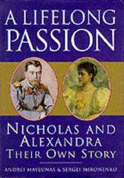 A Lifelong Passion : Nicholas and Alexandra Their Own Story