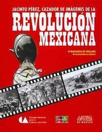 Jacinto Pérez, cazador de imágenes de la Revolución mexicana