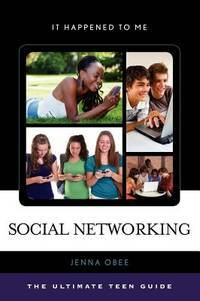 Social Networking: The Ultimate Teen Guide (It Happened to Me)