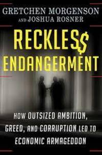 RECKLESS ENDANGERMENT How Outsized Ambition, Greed, and Corruption Led to  Economic Armageddon by  Gretchen & Joshua Rosner Morgenson - Hardcover - 2011 - from Neil Shillington: Bookdealer & Booksearch (SKU: 112261)