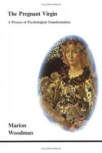The Pregnant Virgin; A Process of Psychological Transformation (Publisher series: Studies in Jungian Psychology by Jungian Analysts.)