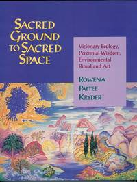 Sacred Ground to Sacred Space: Visionary Ecology, Perennial Wisdom, Environmental Ritual and Art by  Rowena Pattee Kryder - Paperback - Original ed. - 1994-10-01 - from Blind Pig Books and Biblio.com