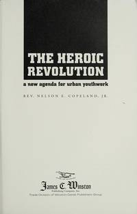 The Heroic Revolution  A New Agenda for Urban Youth Work by Copeland, Nelson E., Jr - 1995