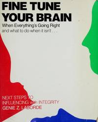 Fine Tune Your Brain: When Everything's Going Right and What to Do When It Isn't