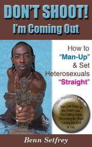 "Don't Shoot! I'm Coming Out -- How to ""Man-Up"" and Set Heterosexuals ""Straight"" by Benn Setfrey - Paperback - First Edition. - 2006 - from KingChamp Books and Biblio.co.uk"