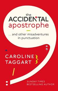 The Accidental Apostrophe: . . . And Other Misadventures in Punctuation