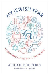 My Jewish Year: 18 Holidays, One Wondering Jew