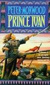 Prince Ivan by Peter ( Robert Peter Smyth) Morwood - Paperback - 1991 - from Endless Shores Books and Biblio.com