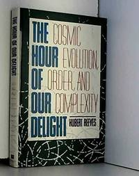 Hour of Our Delight: Cosmic Evolution, Order, and Complexity by Hubert Reeves