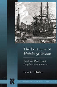 The Port Jews of Habsburg Trieste: Absolutist Politics and Enlightenment Culture (Stanford Studies in Jewish History & Culture)
