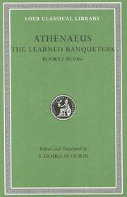 Loeb: Athenaeus, The Learned Banqueters: Books I-III.106e by  Ed. and Trans. by Athenaeus; S. Douglas Olson - Hardcover - 2006 - from Windows Booksellers (SKU: 618357)