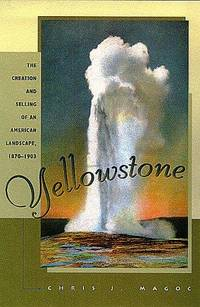 Yellowstone: The Creation and Selling of an American Landscape, 1870-1903