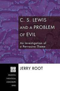 C. S. Lewis and a Problem of Evil: An Investigation of a Pervasive Theme (Princeton Theological...