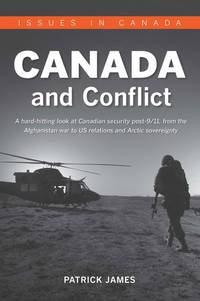 Canada and Conflict: a Hard Hitting Look at Canadian Security post-9/11, from the Afghanistan War...