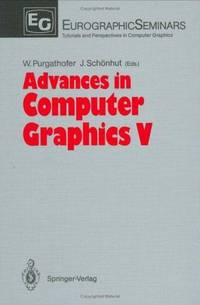Advances in Computer Graphics V (Eurographic Seminars : Tutorials and Perspectives in Computer...