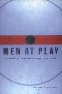 Men at Play : A Working Understanding of Professional Hockey in Canada