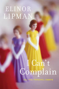 I CAN'T COMPLAIN: (ALL TOO) PERSONAL ESSAYS [SIGNED]