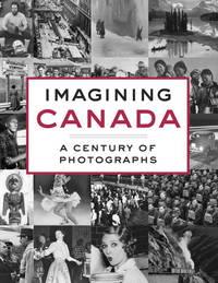 Imagining Canada: A Century of Photographs