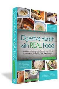 Digestive Health with REAL Food: A Practical Guide to an Anti-Inflammatory, Nutrient Dense Diet...