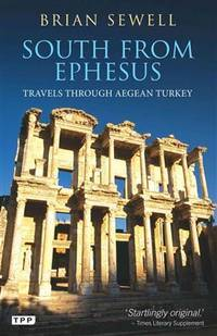 South From Ephesus ; Travels in Aegean Turkey