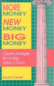 MORE MONEY, NEW MONEY, BIG MONEY Creative Strategies for Funding Today's  Church