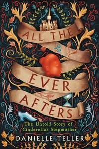 All the Ever Afters: The Untold Story of Cinderella?s Stepmother