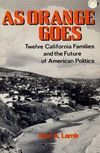 As Orange Goes: Twelve California Families and the Future of American Politics.