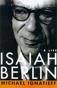 Isaiah Berlin: A Life by  Michael Ignatieff - Signed First Edition - 1998 - from AardBooks (SKU: MAIN005569I)