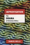image of Improvisation: The Drama of Christian Ethics Wells, Samuel
