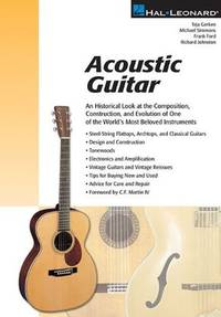Acoustic Guitar:  An Historical Look At the Composition, Construction and  Evolution of One of World's Most Beloved Instruments