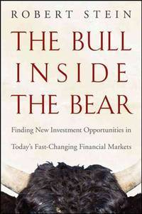 The Bull Inside the Bear: Finding New Investment Opportunities in Todays Fast-Changing Financial Markets by Robert Stein - Hardcover - 2009-03-03 - from Poverty Hill Books and Biblio.co.uk