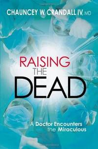 Raising the Dead: A Doctor Encounters the Miraculous