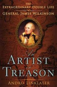 An Artist in Treason : The Extraordinary Double Life of General James  Wilkinson