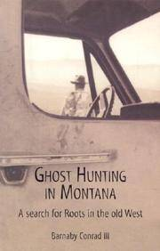 GHOST HUNTING IN MONTANA : A SEARCH FOR ROOTS IN THE OLD WEST