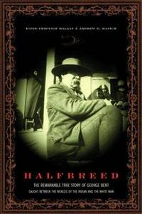 Halfbreed; The Remarkable True Story of George Bent- Caught Between the Worlds of the Indian and...
