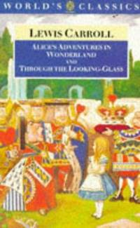 Alice's Adventures in Wonderland ; And, Through the Looking-Glass and What Alice Found There (The World's Classics) by Lewis Carroll - from Better World Books  and Biblio.co.uk