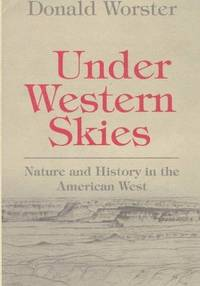UNDER WESTERN SKIES: NATURE AND HISTORY IN THE AMERICAN WEST.