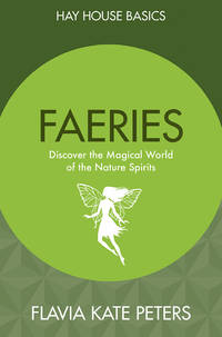 FAERIES: Discover The Magical World Of The Nature Spirits (Hay House Basics)
