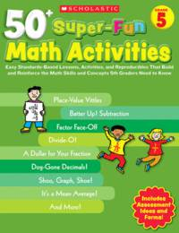 50+ Super-Fun Math Activities: Grade 5: Easy Standards-Based Lessons, Activities, and...