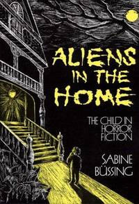 ALIENS IN THE HOME: THE CHILD IN HORROR FICTION