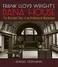 Frank Lloyd Wright's Dana House by  Donald Hoffmann - Paperback - 1996 - from The Old Library Bookshop and Biblio.com
