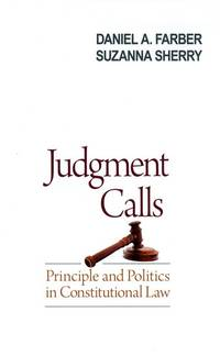 Judgment Calls  Principle and Politics in Constitutional Law