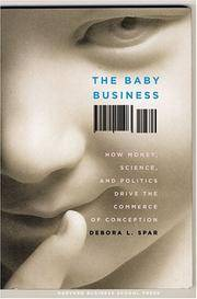 The Baby Business: How Money Science And Politics Drive The Commerce Of Conception