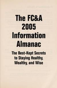 The FC& A 2005 Information Almanac: The Best-Kept Secrets to Staying Healthy, Wealthy, and Wise